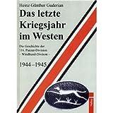 """Das letzte Kriegsjahr im Westen: Die Geschichte der 116. Panzer-Division - Windhund-Divisionvon """"Heinz G Guderian"""""""