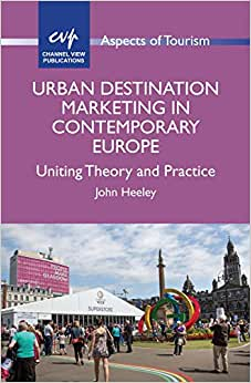 Urban Destination Marketing In Contemporary Europe: Uniting Theory And Practice (Aspects Of Tourism)