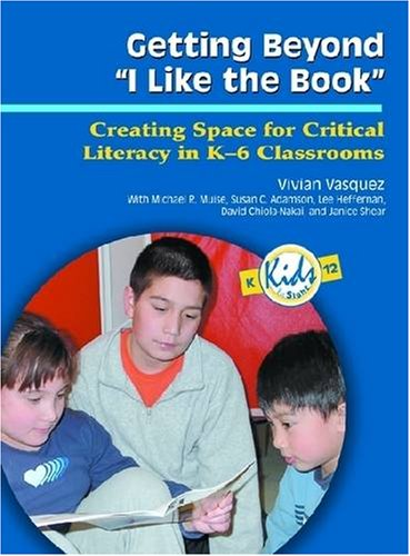 Getting Beyond I Like the Book: Creating Space for Critical Literacy in K-6 Classrooms (Kids Insight Series)