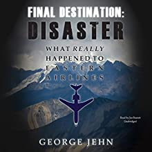 Final Destination: Disaster: What Really Happened to Eastern Airlines Audiobook by George Jehn Narrated by Joe Barrett
