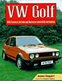 VW Golf: With Scirocco, Corrado and Karmann Convertible Derivatives (The Complete Story) James Ruppert