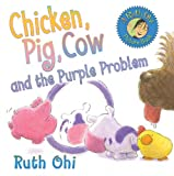 Chicken, Pig, Cow, and the Purple Problem (1554512182) by Ohi, Ruth
