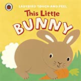 Lucy Lyes This Little Bunny: Ladybird Touch and Feel (Touch & Feel)