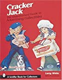 Cracker Jack*r: The Unauthorized Guide to Advertising Collectibles (Schiffer Book for Collectors)