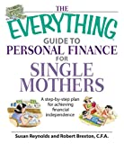 The Everything Guide To Personal Finance For Single Mothers Book: A Step-by-step Plan for Achieving Financial Independence (Everything (Business & Personal Finance))