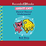 Ballet Cat: Dance! Dance! Underpants! | Bob Shea