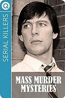 Serial Killers : Mass Murder Mysteries