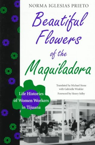 Beautiful Flowers of the Maquiladora: Life Histories of...