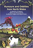 Rumours and Oddities from North Wales: A Selection of Folklore, Myths and Ghost Stories
