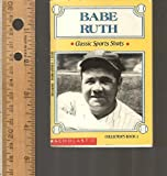 Babe Ruth (Classic Sports Shots, Collector's Book, 1) (0590470183) by Weber, Bruce