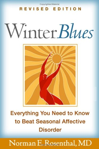 Winter Blues, Revised Edition: Everything You Need to Know to Beat Seasonal Affective Disorder, Norman E. Rosenthal