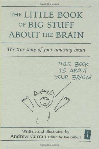 the-little-book-of-big-stuff-about-the-brain-the-true-story-of-your-amazing-brain