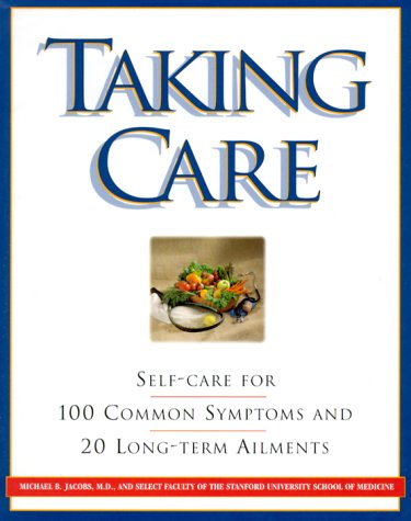 Taking Care: Self-Care for 100 Common Symptoms and 20 Long-term Ailments, Jacobs,Michael B.