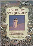 O. Wynne Hughes Every Day Was Summer : Childhood Memories of Edwardian Days in a Small Welsh Town