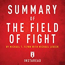 Summary of The Field of Fight by Michael T. Flynn with Michael Ledeen: Includes Analysis Audiobook by  Instaread Narrated by Dwight Equitz
