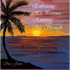 Embracing His Presence, Renewing My Strength: A relaxing, empowering, faith-based meditation