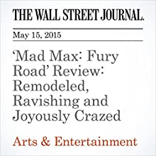 'Mad Max: Fury Road' Review: Remodeled, Ravishing and Joyously Crazed (       UNABRIDGED) by Joe Morgenstern Narrated by Ken Borgers