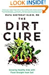 The Dirt Cure: Growing Healthy Kids w...