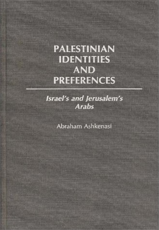 Palestinian Identities and Preferences  Israel's and Jerusalem's Arabs, Ashkenasi, Abraham