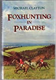 Foxhunting in Paradise (0719551013) by Clayton, Michael