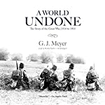 A World Undone: The Story of the Great War, 1914 to 1918 | G. J. Meyer