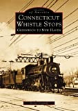 img - for Connecticut Whistle-Stops:: Greenwich to New Haven (Images of America) book / textbook / text book