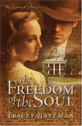 The Freedom of the Soul (The Penbrook Diaries, Book 2), Tracey Bateman