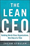 The Lean CEO: Building World-Class Organizations, One Step at a Time