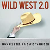 Wild West 2.0: How to Protect and Restore Your Online Reputation on the Untamed Social Frontier | [Michael Fertik, David Thompson]