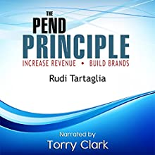 The Pend Principle (Increase Revenue, Build Brands) (       UNABRIDGED) by Rudi Tartaglia Narrated by Torry Clark