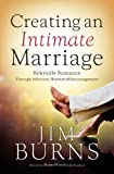 Creating an Intimate Marriage: Rekindle Romance Through Affection, Warmth, & Encouragement (0764202723) by Burns, Jim