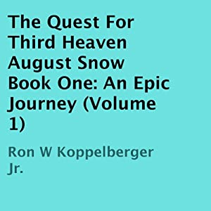The Quest For Third Heaven: August Snow: An Epic Journey, Book 1 | [Ron W. Koppelberger Jr.]