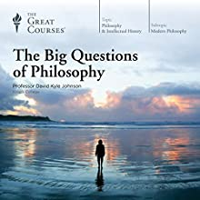 The Big Questions of Philosophy Lecture by  The Great Courses Narrated by Professor David K. Johnson