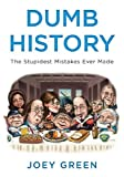 Dumb History: The Stupidest Mistakes Ever Made (0452297737) by Green, Joey
