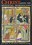 img - for Christ among the Medieval Dominicans: Representations of Christ in the Texts and Images of the Order of Preachers (ND Conf Medieval Studies) book / textbook / text book