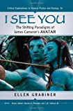 Ellen Grabiner I See You: The Shifting Paradigms of James Cameron's Avatar (Critical Explorations in Science Fiction and Fantasy)