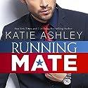 Running Mate Hörbuch von Katie Ashley Gesprochen von: Stephanie Wyles, Jeffrey Bratz