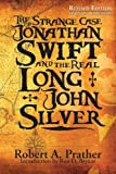The Strange Case of Jonathan Swift and the Real Long John Silver-Revised Edition -Swifts silver mine discovered
