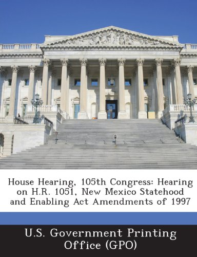 House Hearing, 105th Congress: Hearing on H.R. 1051, New Mexico Statehood and Enabling ACT Amendments of 1997