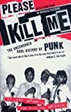 Please Kill Me( The Uncensored Oral History of Punk)[PLEASE KILL ME][Paperback]