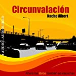 Circunvalacion: Relatos Breves [The Motorway: Short Stories] | Nacho Albert