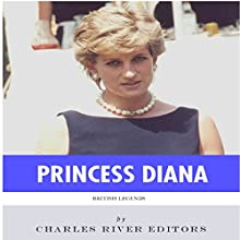 British Legends: The Life and Legacy of Diana, Princess of Wales (       UNABRIDGED) by Charles River Editors Narrated by Chris Marsden