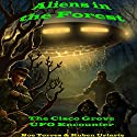 Aliens in the Forest: The Cisco Grove UFO Encounter Audiobook by Noe Torres, Ruben Uriarte Narrated by Matthew Wiens