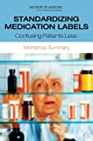 img - for Standardizing Medication Labels: Confusing Patients Less, Workshop Summary book / textbook / text book