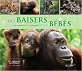 Des baisers aux bbs : Avec le Lion, l'Orang-outan, le Cerf et le Grbe hupp
