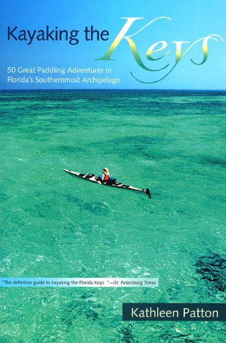 Kayaking the Keys: 50 Great Paddling Adventures in Florida's Southernmost Archipelago PDF