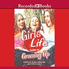 The Girl's Life Guide to Growing Up: The Real Dish on Growing Up, Being True, and Making Your Teen Years Fabulous! (       UNABRIDGED) by Karen Bokram Narrated by Nicole Poole