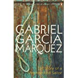 The Story of a Shipwrecked Sailor: Who Drifted on a Life Raft for Ten Days Without Food or Water, Was Proclaimed a National Hero, Kissed by Beauty ... by the Government and Forgotten for All Timeby Gabriel Garcia Marquez