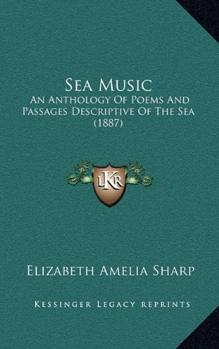 Sea Music: An Anthology of Poems and Passages Descriptive of the Sea (1887)