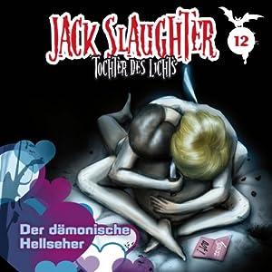 Der dämonische Hellseher (Jack Slaughter - Tochter des Lichts 12) Hörspiel